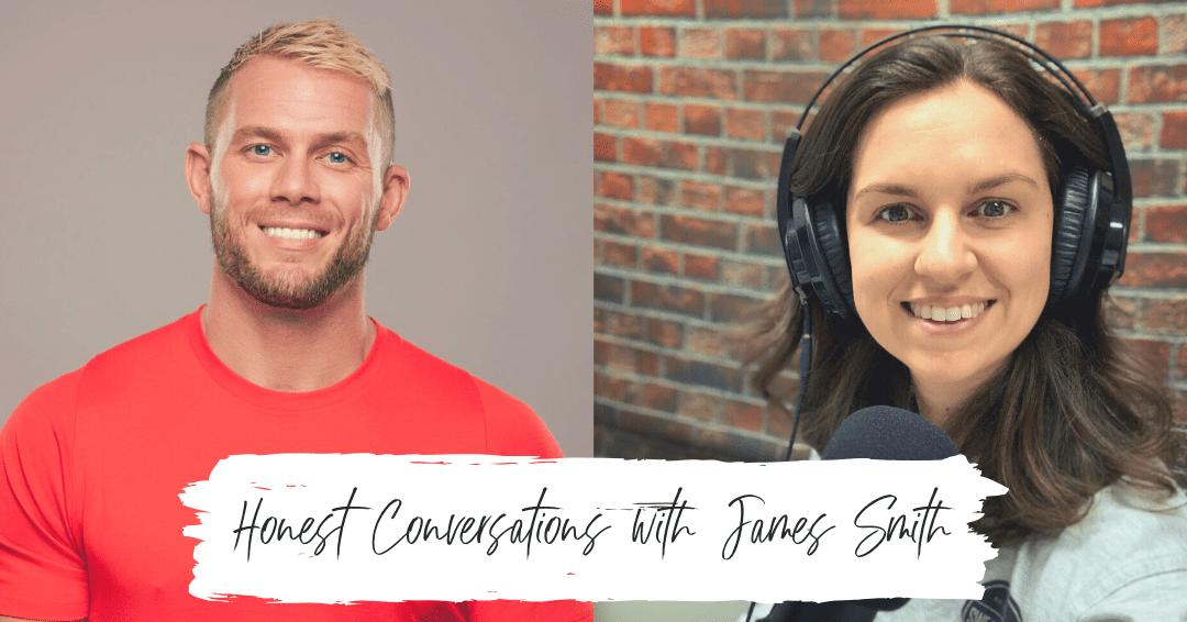 Episode 36: Honest Conversations with James Smith