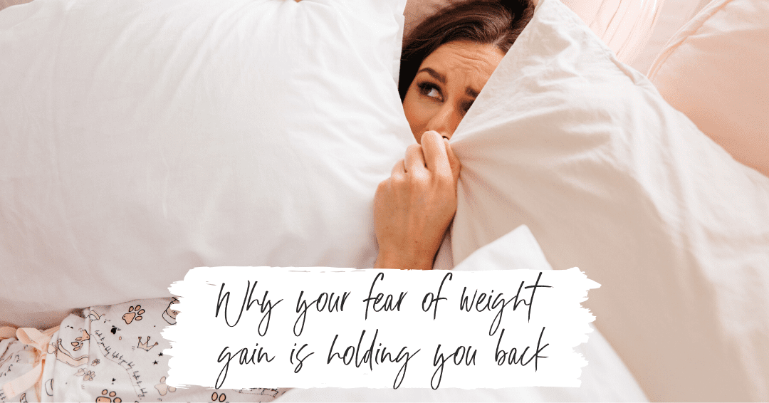 Episode 37: Why Your Fear of Weight Gain is Holding You Back