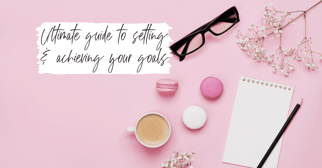 Episode 41: Ultimate Guide To Setting & Achieving Your Goals