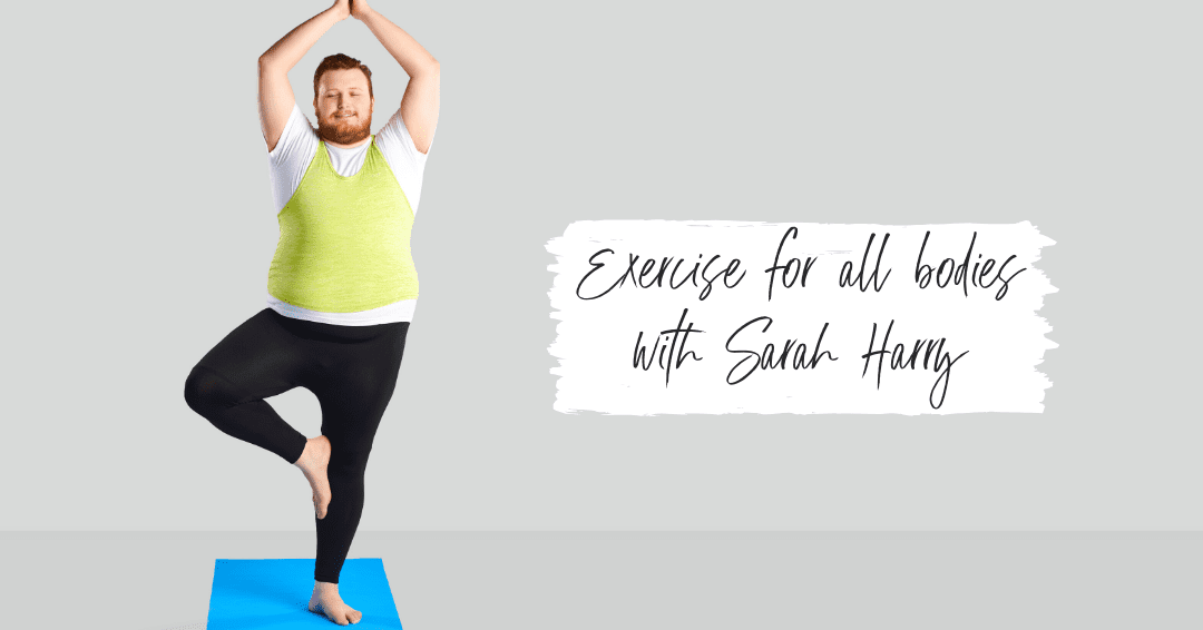Episode 45: Exercise for all bodies with Psychotherapist and Yoga Teacher Sarah Harry
