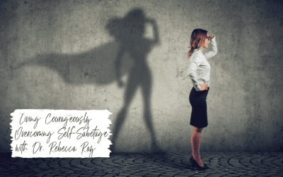 Episode 53: Living Courageously and Overcoming Self-Sabotage with Dr. Rebecca Ray