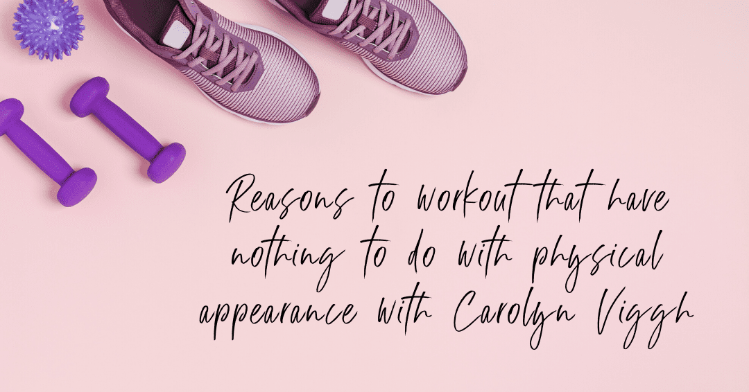 Episode 58: Reasons to Workout That Have Nothing To Do with Appearance featuring Carolyn Viggh