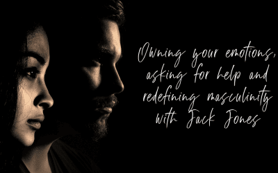 Episode 63: Owning Your Emotions, Asking for Help and Redefining Masculinity with Jack Jones from The Banksia Project