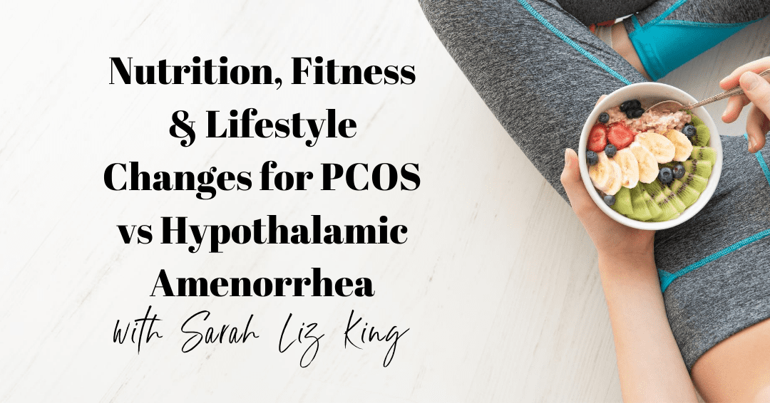 Episode 66: Nutrition, Fitness & Lifestyle Changes for PCOS vs Hypothalamic Amenorrhea