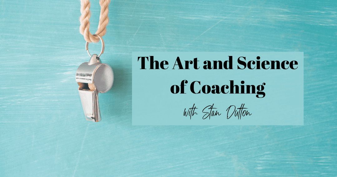 Episode 75: The Art and Science of Coaching with Stan Dutton