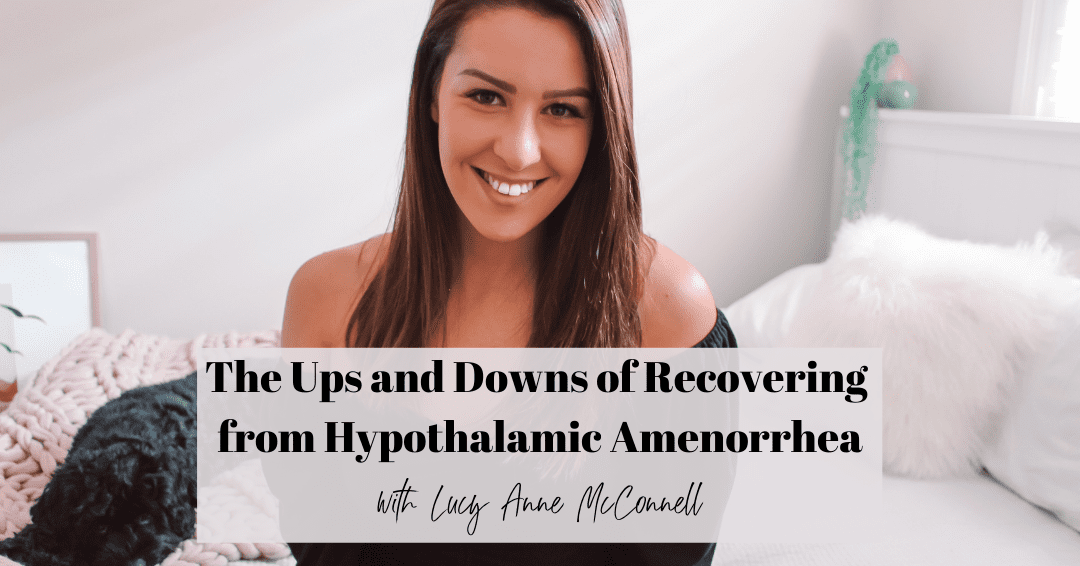 Episode 77: The Ups and Downs of Recovering From Hypothalamic Amenorrhea with Lucy McConnell