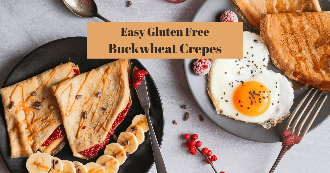 Easy Gluten Free Buckwheat Crepes