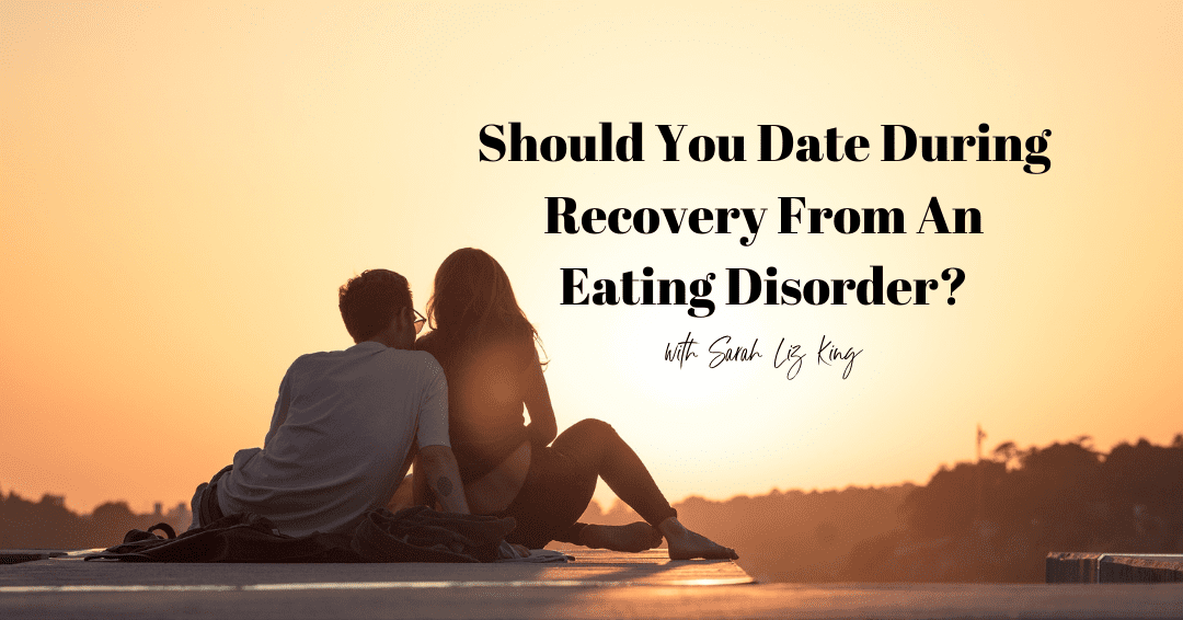 Episode 76: Should You Date During Recovery From an Eating Disorder?