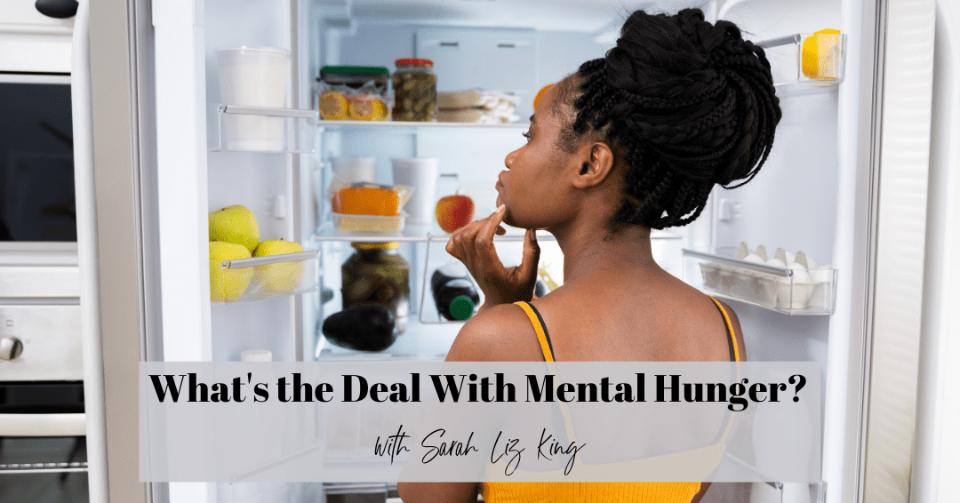 Episode 78: What's the Deal With Mental Hunger? Reasons You Can't Stop Thinking About Food and What to do About it