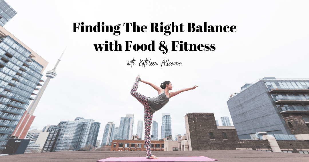 Episode 79: Finding The Right Balance with Food and Fitness featuring Nutritionist Kathleen Alleaume