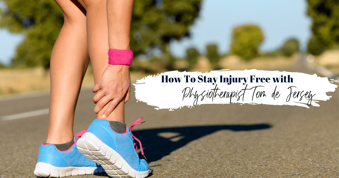 Episode 84: How to Stay Injury Free with Physiotherapist Tom de Jersey