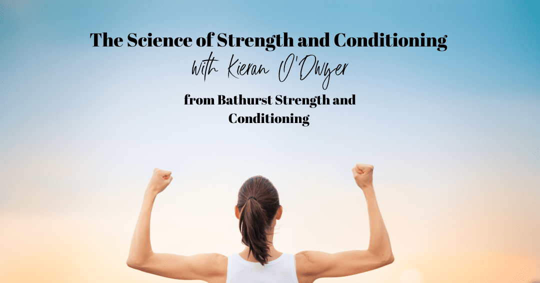 Episode 88: The Science of Strength & Conditioning with Kieran O'Dwyer from Bathurst Strength and Conditioning