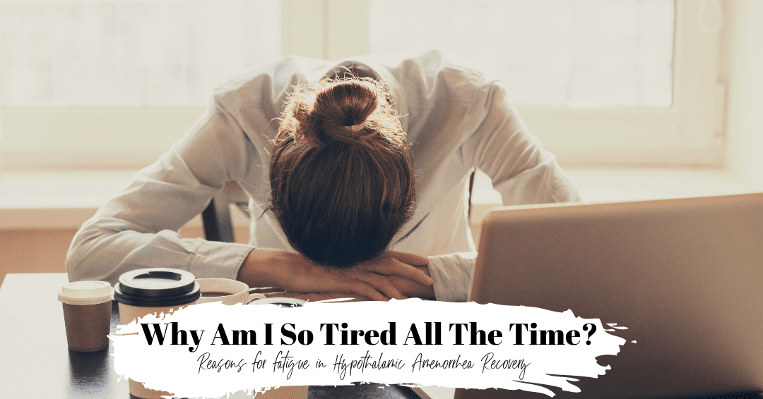 Episode 83: Why am I so tired all the time? Reasons for fatigue in Hypothalamic Amenorrhea Recovery